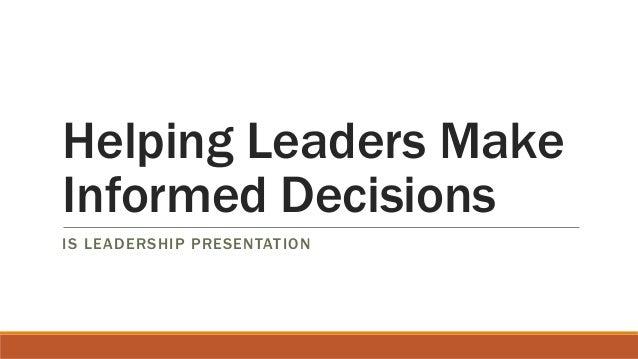 Helping Leaders Make Informed Decisions IS LEADERSHIP PRESENTATION