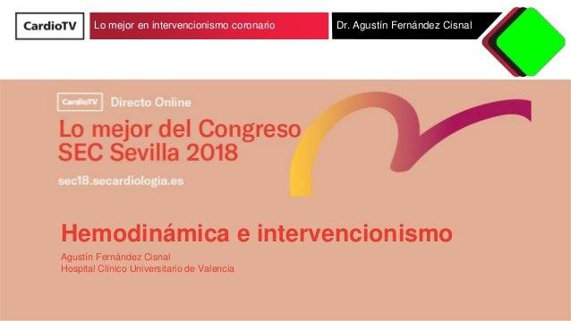 Lo mejor en intervencionismo coronario Dr. Agustín Fernández Cisnal Hemodinámica e intervencionismo Agustín Fernández Cisn...