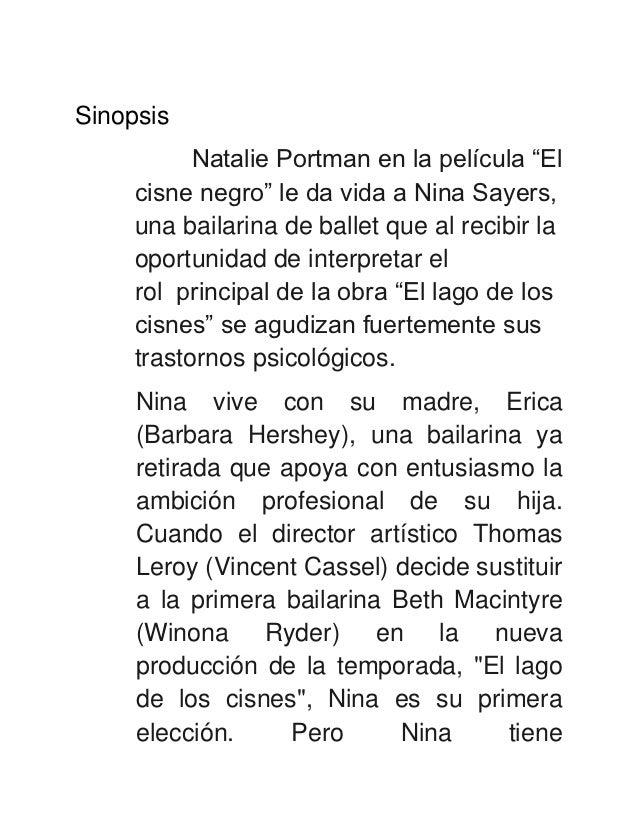 "Sinopsis           Natalie Portman en la película ""El     cisne negro"" le da vida a Nina Sayers,     una bailarina de ball..."