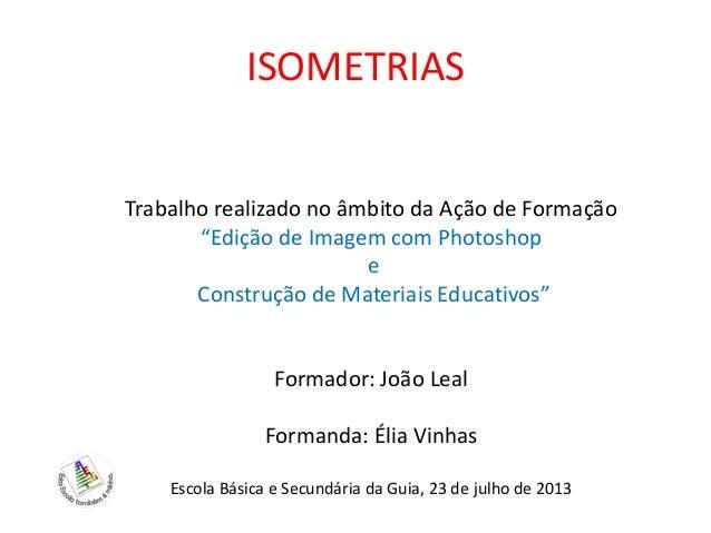 """ISOMETRIAS Trabalho realizado no âmbito da Ação de Formação """"Edição de Imagem com Photoshop e Construção de Materiais Educ..."""