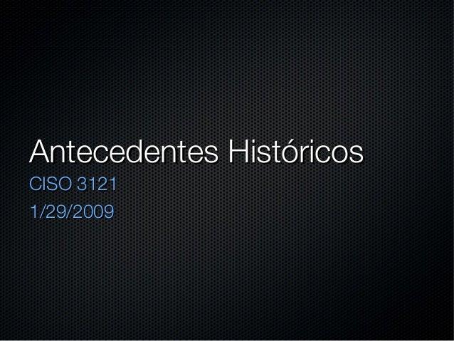 Antecedentes HistóricosCISO 31211/29/2009