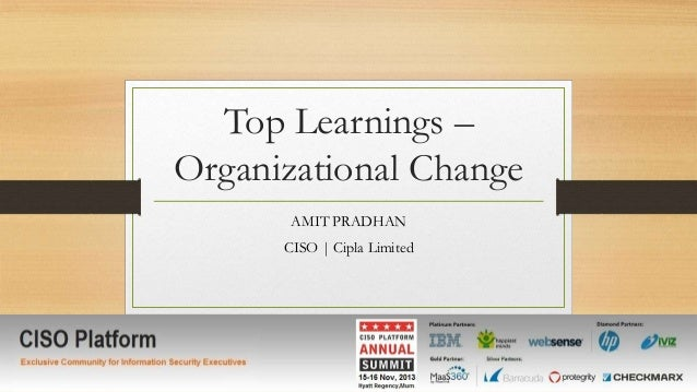 Top Learnings – Organizational Change AMIT PRADHAN CISO | Cipla Limited