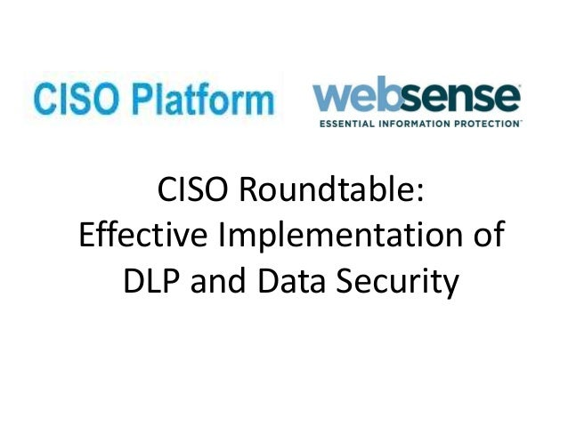 CISO Roundtable:Effective Implementation ofDLP and Data Security