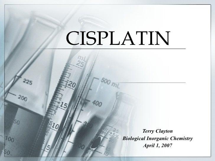 CISPLATIN Terry Clayton Biological Inorganic Chemistry April 1, 2007