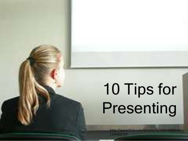 10 Tips for Presenting http://www.flickr.com/photos/52329444@N00 /146302787