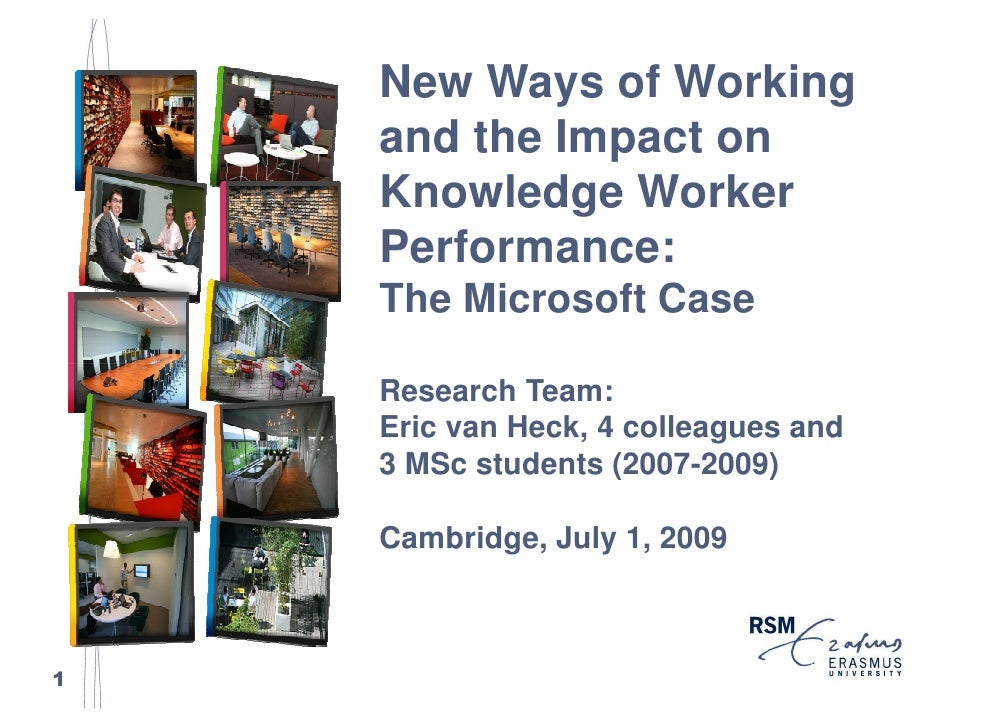 New Ways of Working     and the Impact on     Knowledge Worker     Performance:     The Microsoft Case      Research Team:...