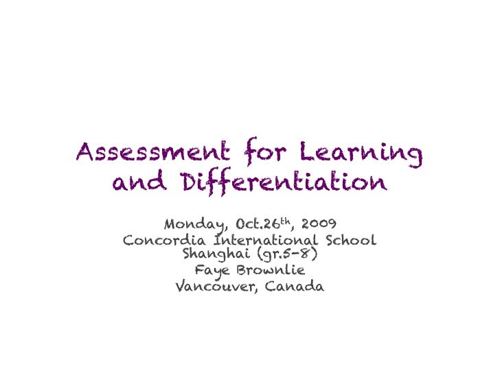 Assessment for Learning   and Differentiation        Monday, Oct.26th, 2009    Concordia International School          Sha...