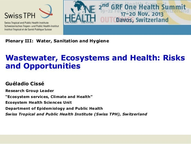 Plenary III: Water, Sanitation and Hygiene  Wastewater, Ecosystems and Health: Risks and Opportunities Guéladio Cissé Rese...