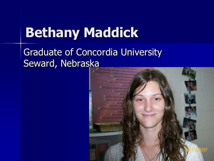 Bethany Maddick<br />Graduate of Concordia University Seward, Nebraska<br />