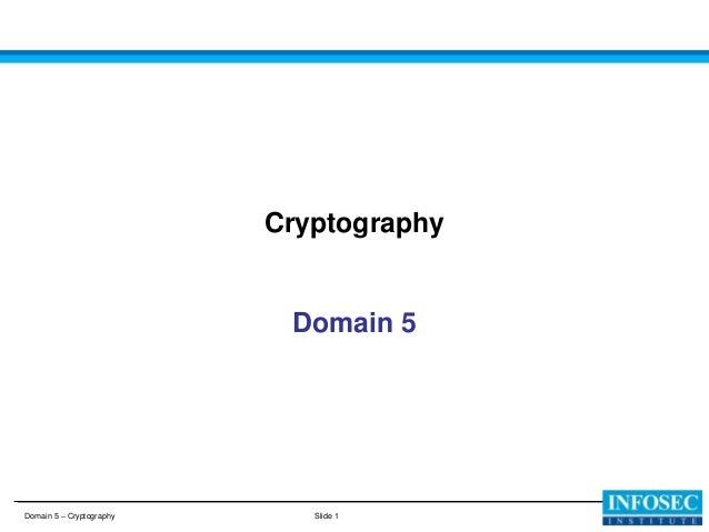 Cryptography  Domain 5  Domain 5 – Cryptography  Slide 1