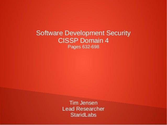Software Development Security CISSP Domain 4 Pages 632-698 Tim Jensen Lead Researcher StaridLabs