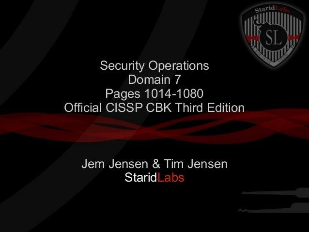 Security Operations Domain 7 Pages 1014-1080 Official CISSP CBK Third Edition  Jem Jensen & Tim Jensen StaridLabs