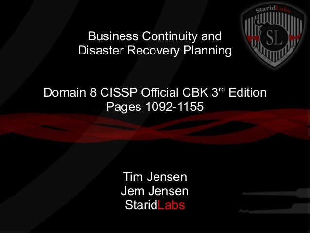 Business Continuity and Disaster Recovery Planning Domain 8 CISSP Official CBK 3rd Edition Pages 1092-1155  Tim Jensen Jem...