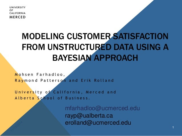 MODELING CUSTOMER SATISFACTION  FROM UNSTRUCTURED DATA USING A  BAYESIAN APPROACH  M o h s e n F a r h a d l o o ,  R a y ...