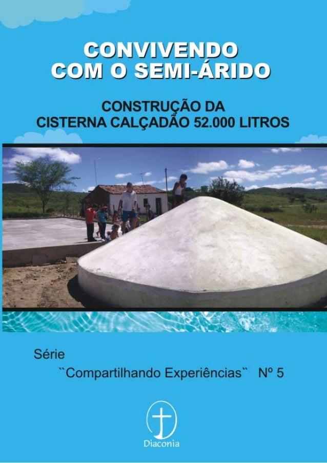 CONVIVENDOCOM O SEMI-ÁRIDO    Construção da Cisterna    Calçadão 52.000 litrosSérie Compartilhando Experiências Nº 5    Pr...