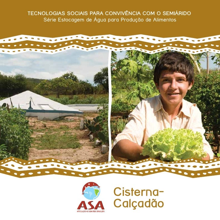TECNOLOGIAS SOCIAIS PARA CONVIVÊNCIA COM O SEMIÁRIDO    Série Estocagem de Água para Produção de Alimentos                ...