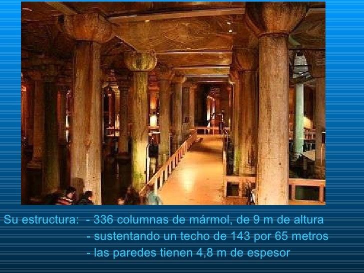 <ul><li>Su estructura:  - 336 columnas de mármol, de 9 m de altura </li></ul><ul><li>  - sustentando un techo de 143 por 6...