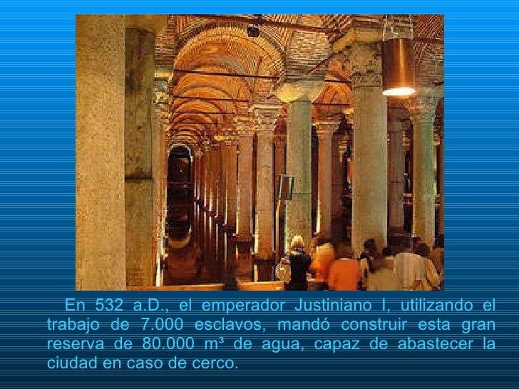<ul><li>En 532 a.D., el emperador Justiniano I, utilizando el trabajo de 7.000 esclavos, mandó construir esta gran reserva...