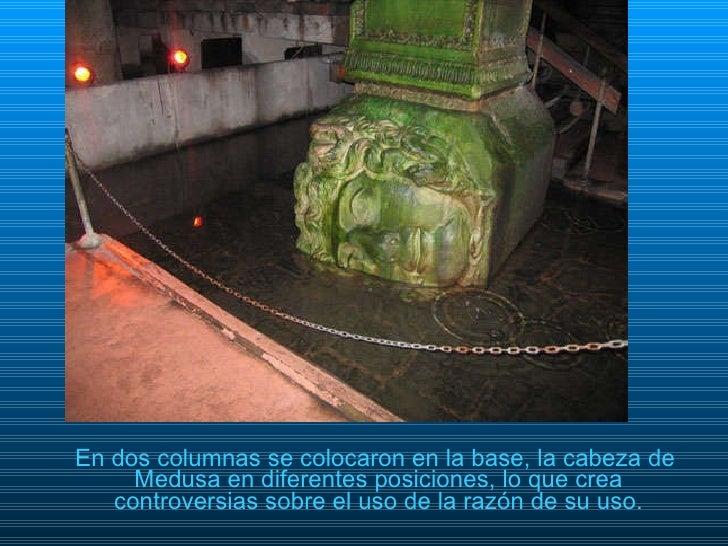 <ul><li>En dos columnas se colocaron en la base, la cabeza de Medusa en diferentes posiciones, lo que crea controversias s...