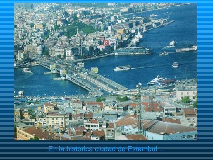<ul><li>En la histórica ciudad de Estambul ... </li></ul>