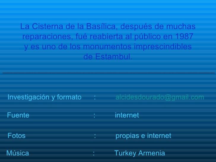 <ul><li>Fuente : internet </li></ul>Investigación y formato : [email_address] Fotos : propias e internet Música :  Turkey ...