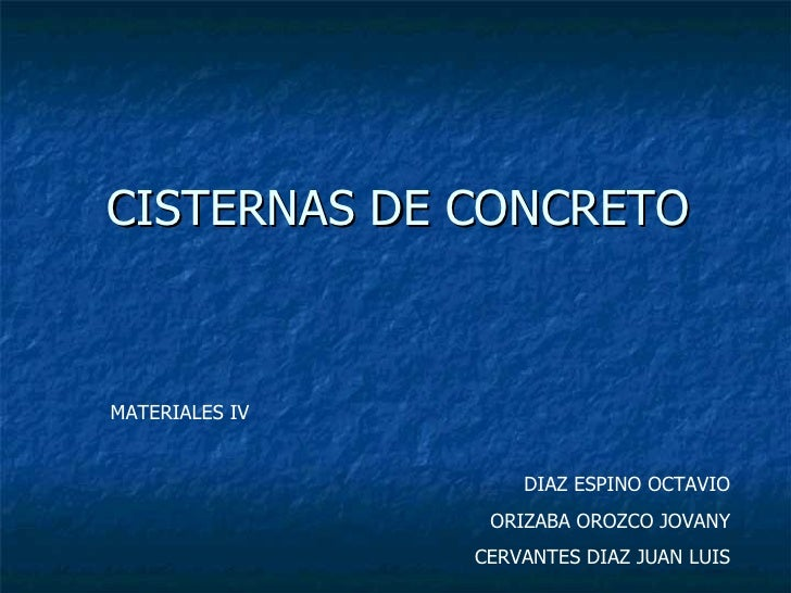 CISTERNAS DE CONCRETO MATERIALES IV DIAZ ESPINO OCTAVIO ORIZABA OROZCO JOVANY CERVANTES DIAZ JUAN LUIS