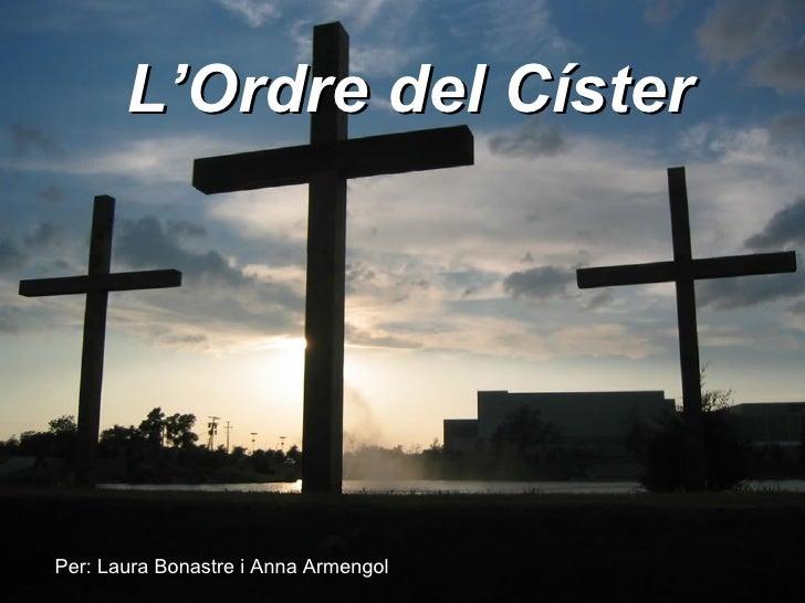 L'Ordre del CísterPer: Laura Bonastre i Anna Armengol
