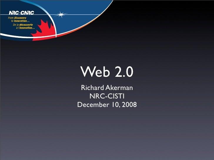 Web 2.0  Richard Akerman     NRC-CISTI December 10, 2008