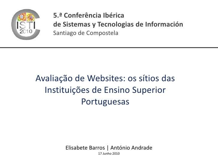 5.ª Conferência Ibéricade Sistemas y Tecnologias de InformaciónSantiago de Compostela<br />Avaliação de Websites: os sítio...
