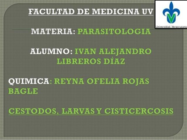 La cisticercosis: enfermedad por la forma larvaria o metacéstodo de Taenia solium y por la forma racemosa, del cual no se ...