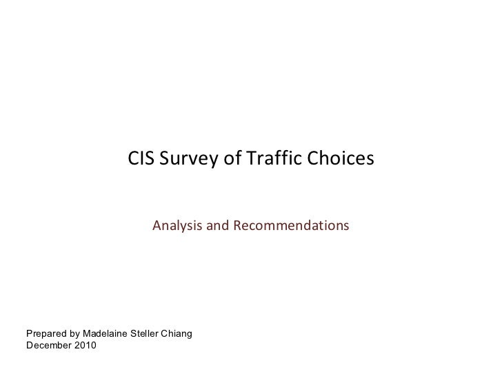 CIS Survey of Traffic Choices Analysis and Recommendations Prepared by Madelaine Steller Chiang December 2010