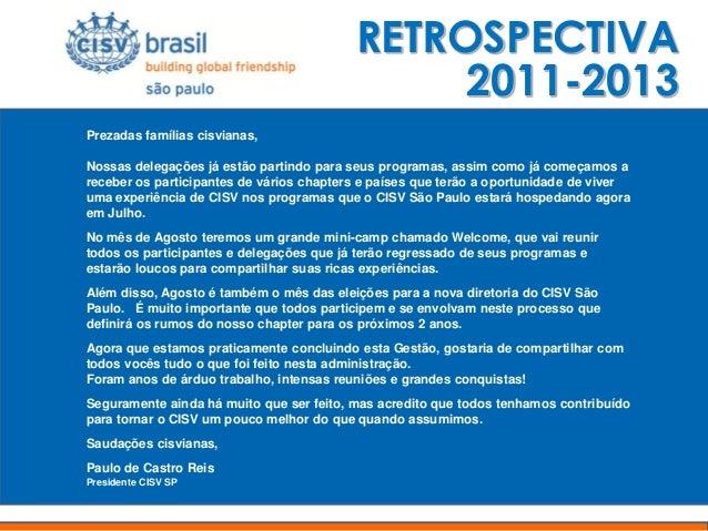 RETROSPECTIVA 2011-2013 Prezadas famílias cisvianas, Nossas delegações já estão partindo para seus programas, assim como j...