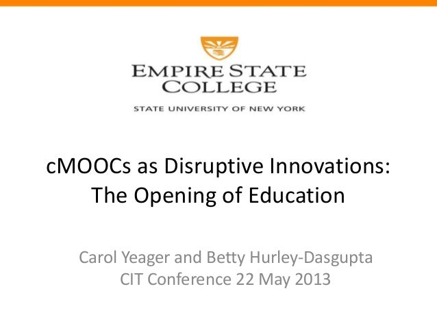 cMOOOCsOCsas Disruptive Innovations: The Opening of EducationcMOOCs as Disruptive Innovations:The Opening of EducationCaro...