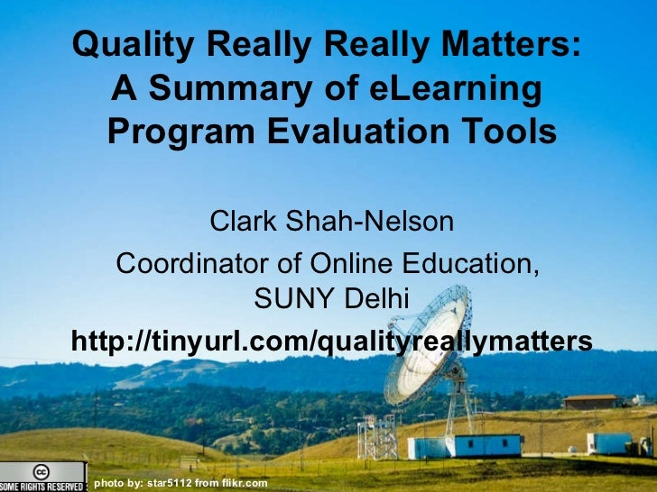Quality Really Really Matters: A Summary of eLearning Program Evaluation Tools photo by: star5112 from flikr.com  Quality ...