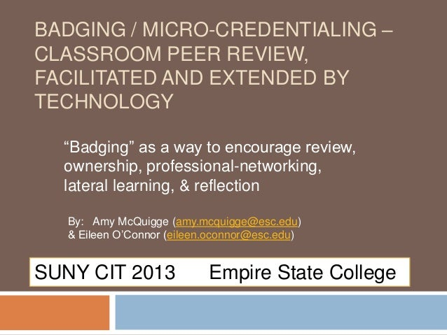 "BADGING / MICRO-CREDENTIALING –CLASSROOM PEER REVIEW,FACILITATED AND EXTENDED BYTECHNOLOGY""Badging"" as a way to encourage ..."