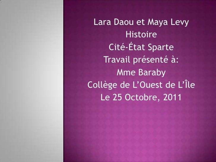 Lara Daou et Maya Levy         Histoire     Cité-État Sparte    Travail présenté à:       Mme BarabyCollège de L'Ouest de ...