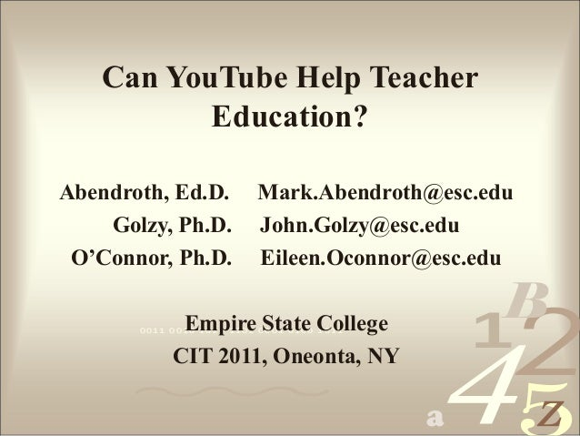 4210011 0010 1010 1101 0001 0100 1011 a B Z Can YouTube Help Teacher Education? Abendroth, Ed.D. Mark.Abendroth@esc.edu Go...