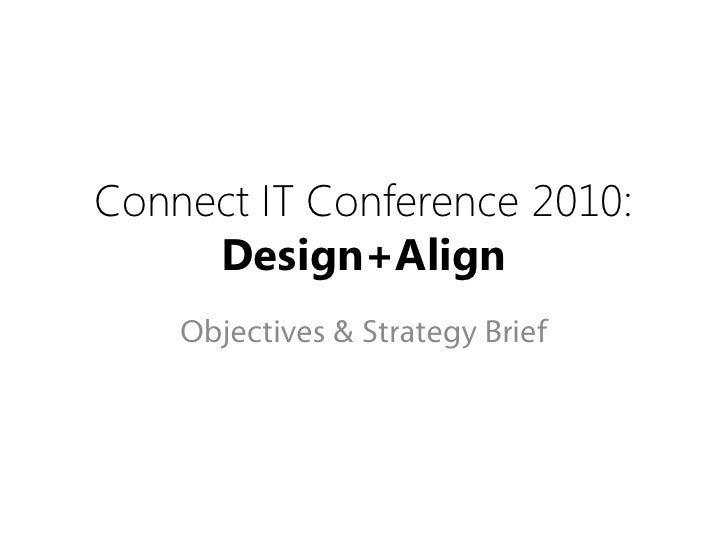 Connect IT Conference 2010:      Design+Align     Objectives & Strategy Brief
