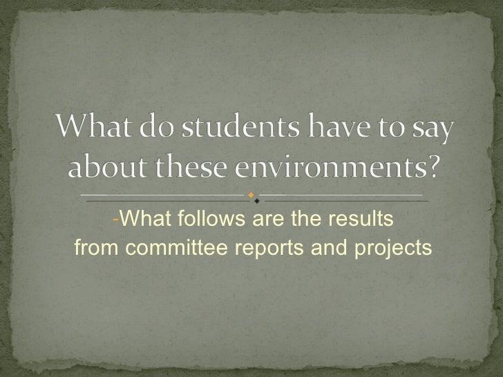 <ul><li>What follows are the results </li></ul><ul><li>from committee reports and projects </li></ul>