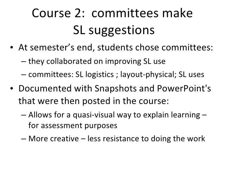 Course 2:  committees make  SL suggestions <ul><li>At semester's end, students chose committees:  </li></ul><ul><ul><li>th...