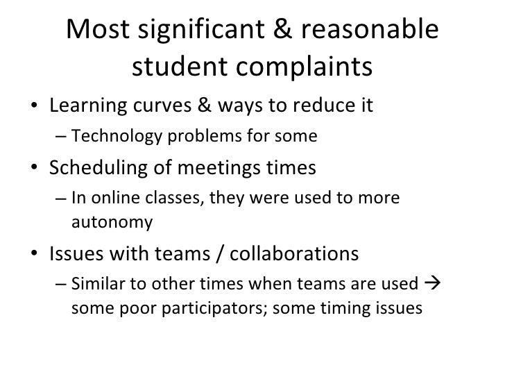 Most significant & reasonable student complaints <ul><li>Learning curves & ways to reduce it </li></ul><ul><ul><li>Technol...