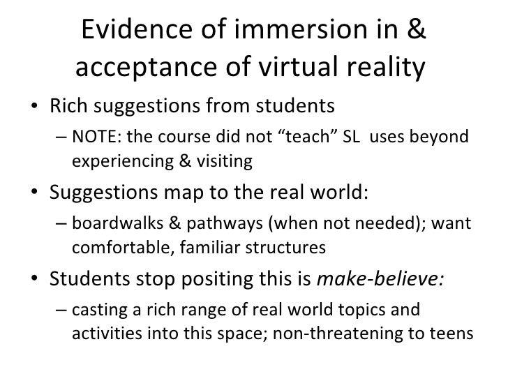 Evidence of immersion in & acceptance of virtual reality  <ul><li>Rich suggestions from students </li></ul><ul><ul><li>NOT...