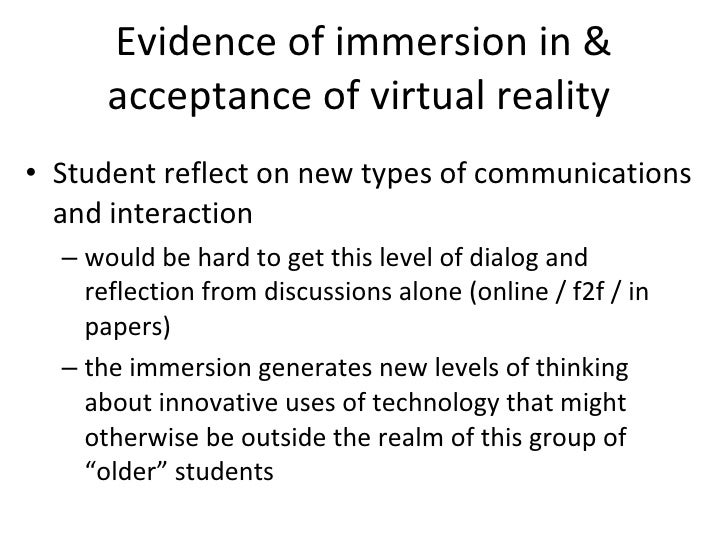 Evidence of immersion in & acceptance of virtual reality  <ul><li>Student reflect on new types of communications and inter...
