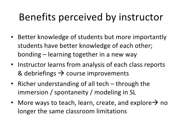 Benefits perceived by instructor <ul><li>Better knowledge of students but more importantly students have better knowledge ...