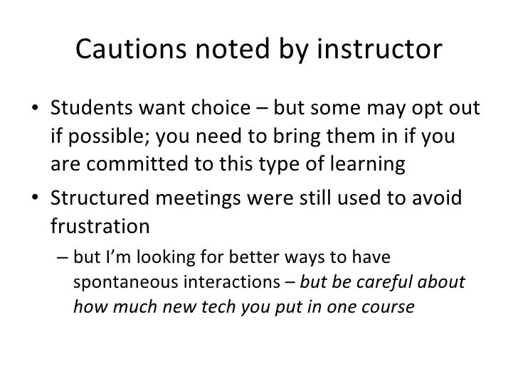 Cautions noted by instructor <ul><li>Students want choice – but some may opt out if possible; you need to bring them in if...