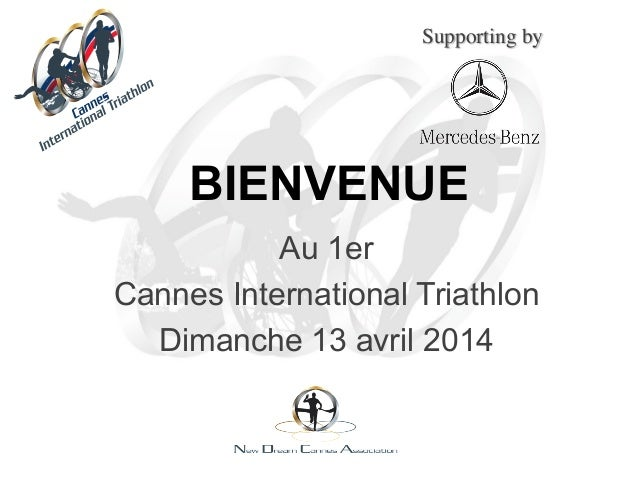 BIENVENUE Au 1er Cannes International Triathlon Dimanche 13 avril 2014 Supporting by