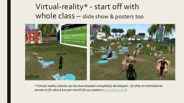 Virtual-reality* - start off with whole class – slide show & posters too *Virtual-reality islands can be downloaded comple...
