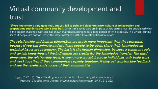 """Virtual community development and trust """"If you implement a very good tool, but you fail to train and elaborate a new cult..."""