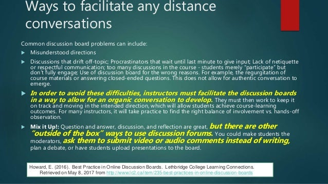 Ways to facilitate any distance conversations Common discussion board problems can include:  Misunderstood directions  D...