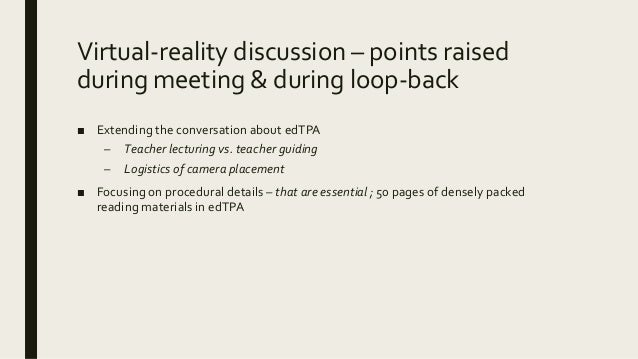 Virtual-reality discussion – points raised during meeting & during loop-back ■ Extending the conversation about edTPA – Te...